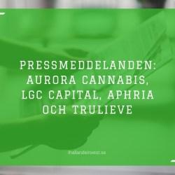 Pressmeddelanden: Aurora Cannabis, LGC Capital, Aphria och Trulieve