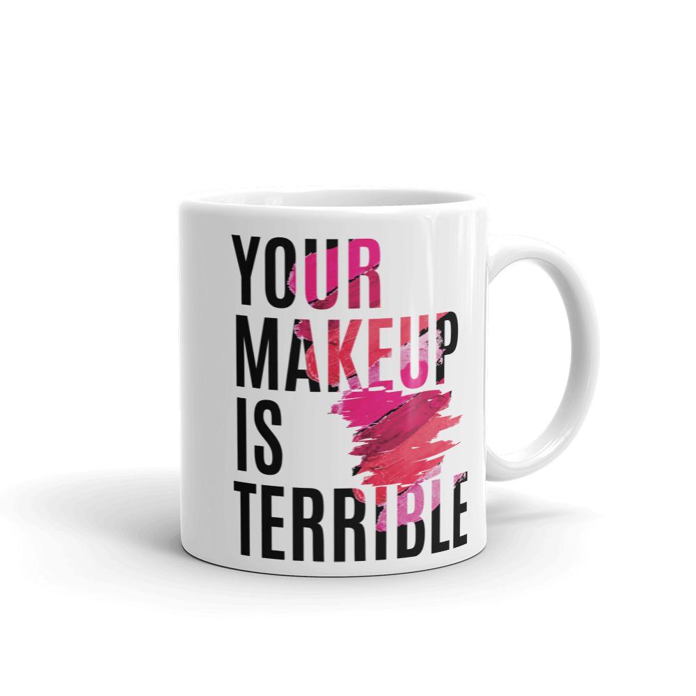 Your Makeup is Terrible Coffee Mug