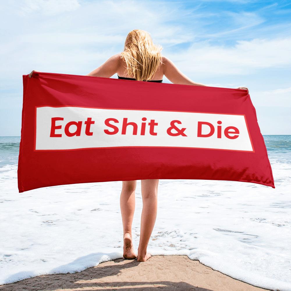Eat Shit & Die Beach Towel