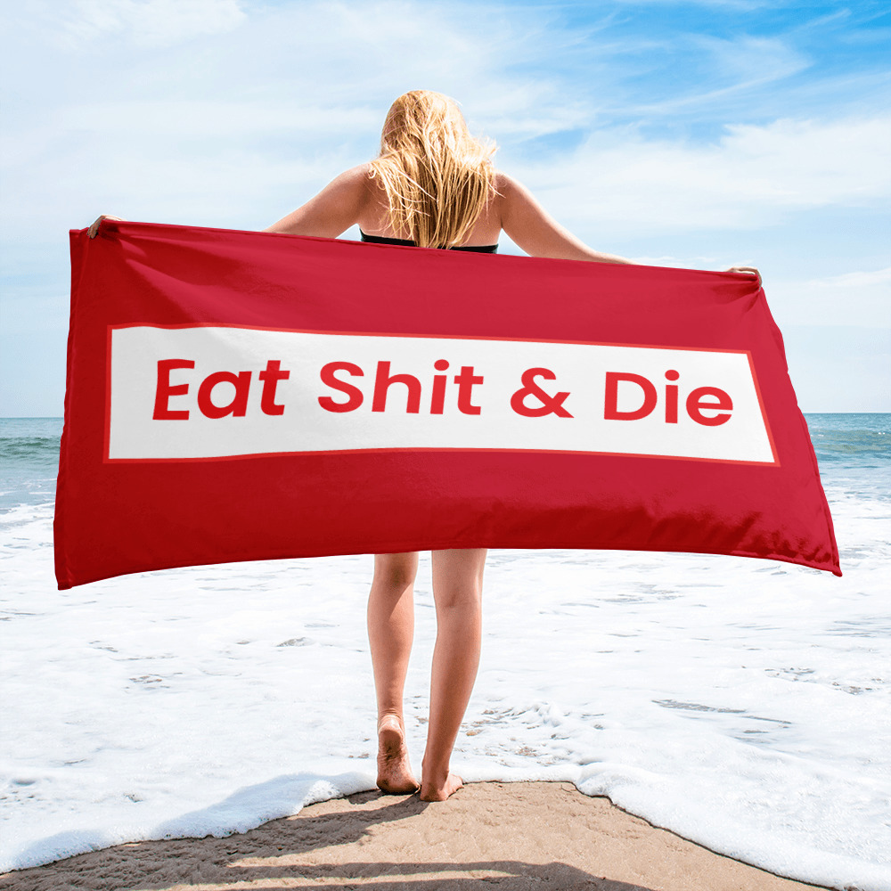 Eat Shit & Die Beach Towel