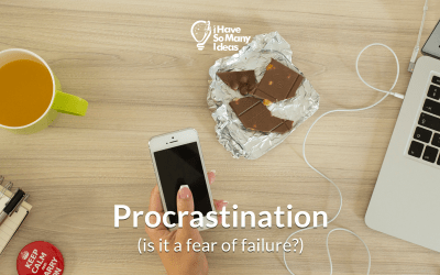 Procrastination – is it a fear of failure?