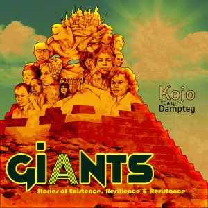 """Kojo """"Easy"""" Damptey - Giants: Stories of Existence, Resilience, & Resistance"""
