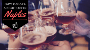 How to have a night out in Naples - I heart naples florida blog