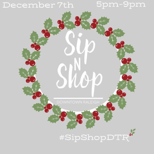 Downtown Raleigh Sip N Shop - Wednesday, December 7, 2016