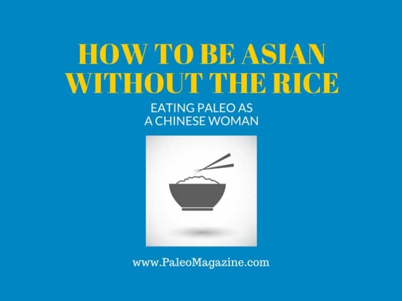 Guest Post: How to Be Asian Without the Rice: Eating Paleo as a Chinese Woman