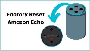 How to Factory Reset Amazon Echo