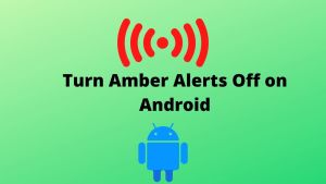 How to Turn Amber Alerts Off on Your Android Device