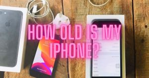 how old is my iphone - how to check guide
