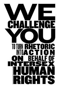 We challenge you to turn rhetoric into action on behalf of intersex human rights