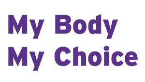"Bold text reading ""My Body My Choice"""