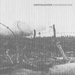 R-1871845-1249201121 New Releases - Greymachine - Disconnected