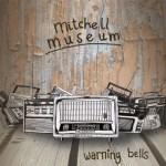 Mitchell-Museum-Warning-Bells Download / Streaming Vault - Mitchell Museum + Aeronautix + Female Demand + Down I Go