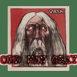 VRSA-Old-Man-Gray Review Vault - Bipolar Bear/Turrks, VRSA, Morlocks