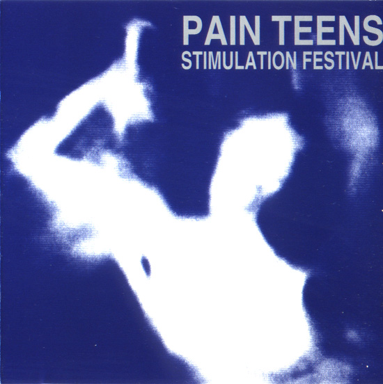 Pain-Teens-Stimulation-Festival-1992 Pain Teens Special - Bio + Selected Discography