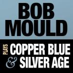 Bob-Mould-Plays-Copper-Blue Bob Mould In The News - July '12 - Sugar Boxset, New Solo Album, Copper Blue Live