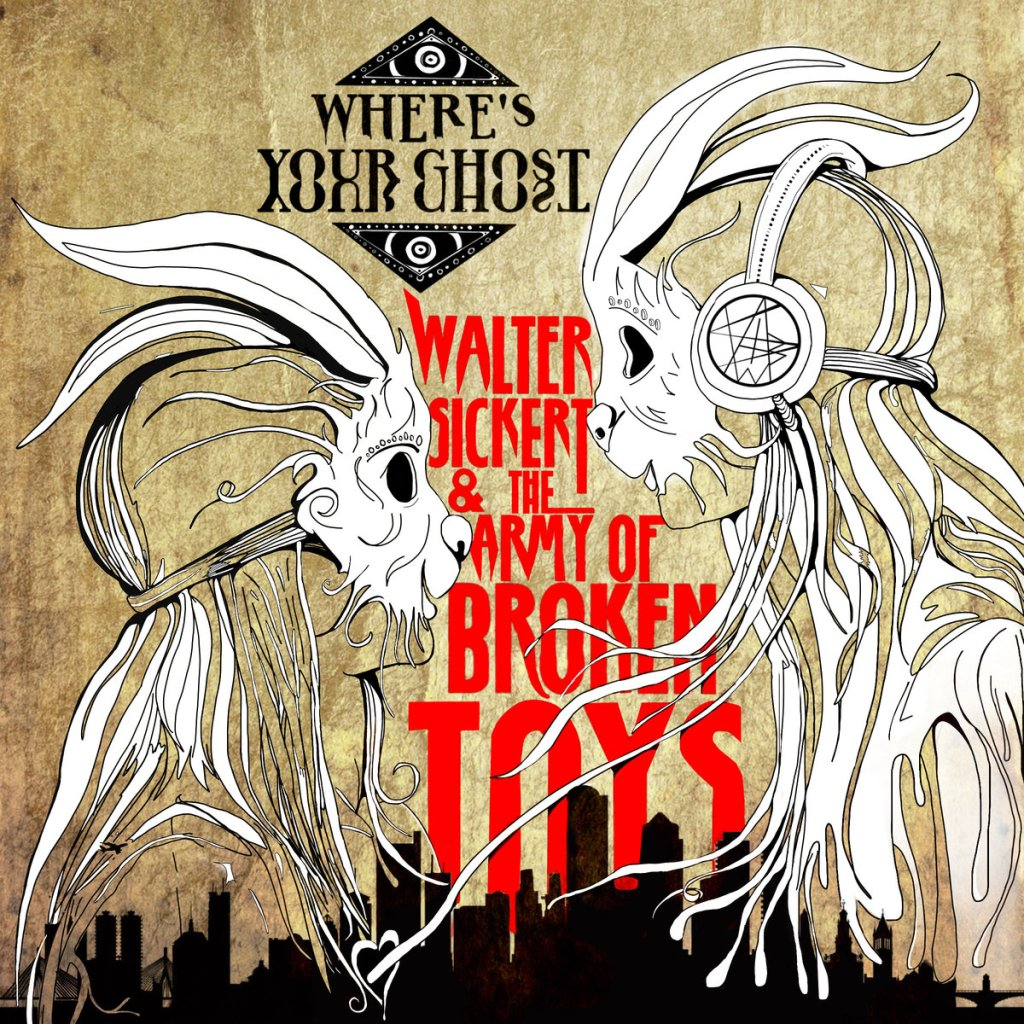 Walter Sickert and the Army of Broken Toys - Where's Your Ghost