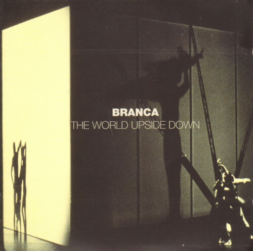 Glenn-Branca-The-World-Upside-Down Who You Starin' At? - Glenn Branca Tribute by Nick Panagakos