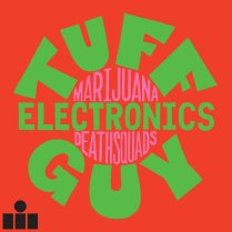 Marijuana-Deathsquads-Tuff-Guy-Electronics Listening Room – New Music Suggestions for August 2018