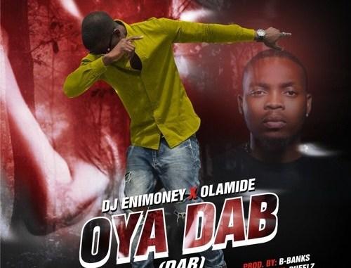 DJ Enimoney Ft Olamide – Oya Dab