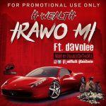 [MUSIC] : H-Wealth – IRAWO_MI ft Davolee   @i_amHwealth