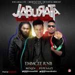 [MUSIC] : EmmCee RNB – Jaburata Ft Minjin x Pepenazi (Prod. SongSmith) | @EmmCeeRNB
