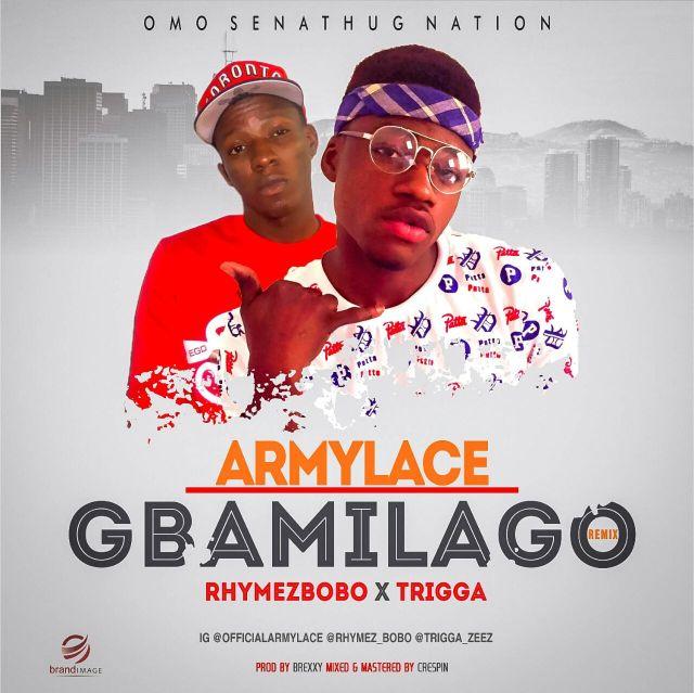 Armylace ft Rhymezbobo x Trigga - Gbamilago Rmx    ijebuloaded.com