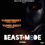 [Audio] : YungFrenzy X YungLegxzy – Beast Mode (Cyhper) | @YungFrenzy_Jagabarny @YungLegxy_Popo