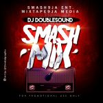 [Mixtape] : Dj DoubleSound – 'Smash Mix' #SmashMix @Mixtape9ja @Smash9ja
