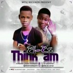 [Audio] : El-Es – Think Am || @Lildavadejumo
