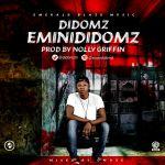 [Audio] : Didomz – EminiDidomz (Prod by Nolly Griffin)