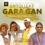 [Audio] : ArtQuake ft. Small Doctor & Q-Dot – Gara Gan