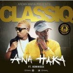 [Audio] : ClassiQ ft. Reminisce – Ana Haka