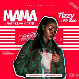Tizzy X Mr Bee - Mama (Mayorkun Cover)Tizzy X Mr Bee - Mama (Mayorkun Cover)