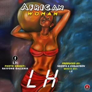 LH - African Woman (Prod. By Necsta & Cobjayson)