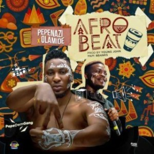 Pepenazi - Afrobeat Ft. Olamide