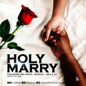 Afrobanks - Holy Marry Ft. Tha Beast, Jeskelly & Jekz
