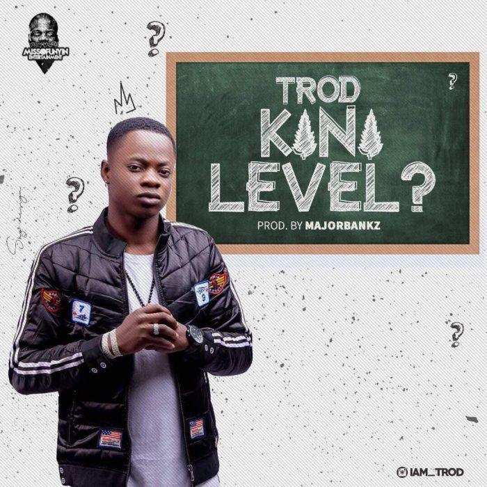 MUSIC PREMIERE: TROD – Kini Level (Prod By MajorBangz)