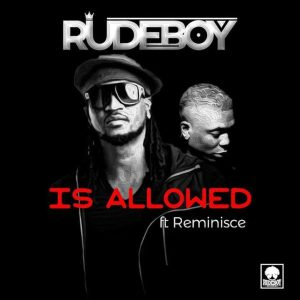 """Rudeboy (P-Square) - """"Is Allowed"""" ft. Reminisce"""