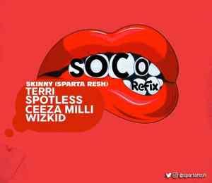 Skinny (Sparta Resh) Ft Wizkid, Terri, Spotless & Ceeza Milli – Soco (Refix)