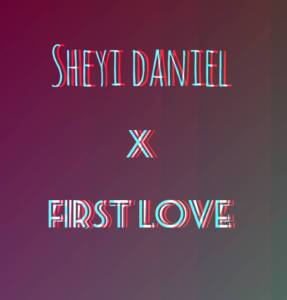 Sheyi Daniel - First Love