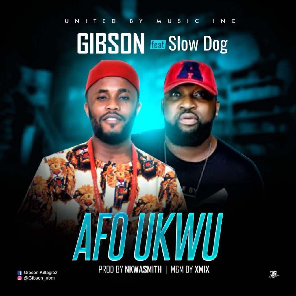 Afo Ukwu - Gibson ft Slowdog
