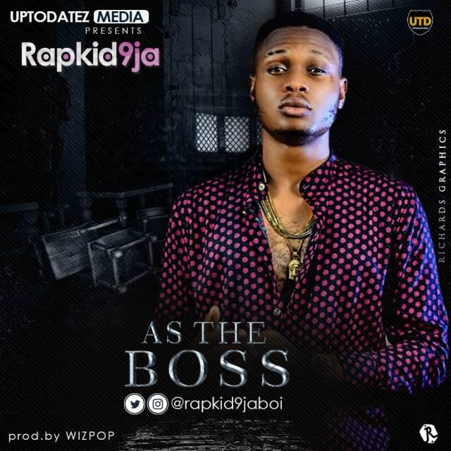 Rapkid9ja – As The Boss