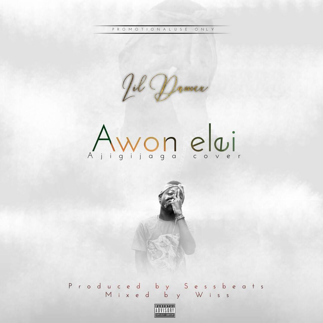 Lil Damex - Awon Elei (Ajigijaga Cover)
