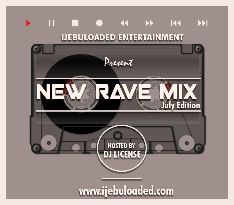 Ijebuloaded ft Dj License - New Rave Mix (July Edition)