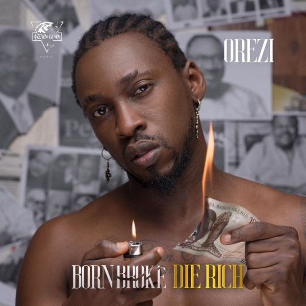 Orezi-Born-Broke-Die-Rich