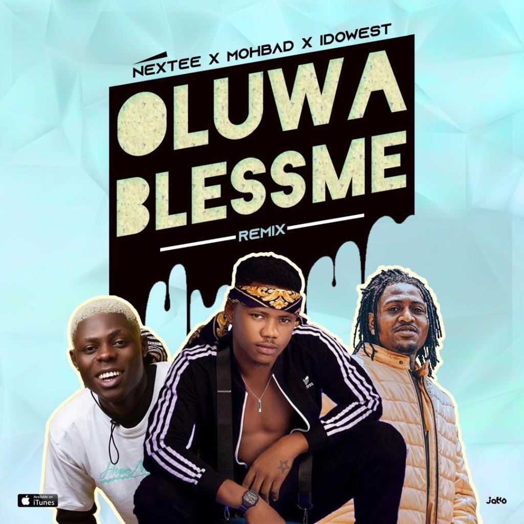 [Audio] Nextee – Oluwa Bless Me (RMX) Ft Idowest X Mohbad
