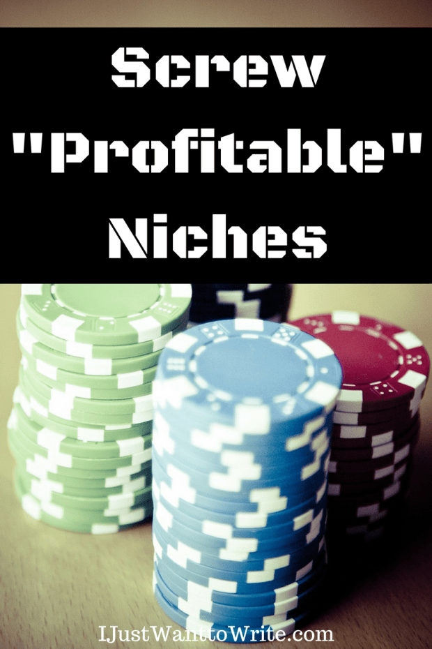 Screw -Profitable- Niches