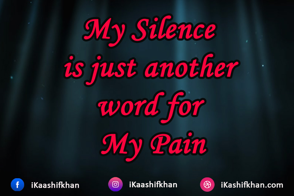 My Silence is just another word for My Pain