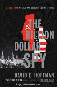 The Billion Dollar Spy: A True Story of Cold War Espionage and Betrayal download ebook epub, mobi, azw3, pdf