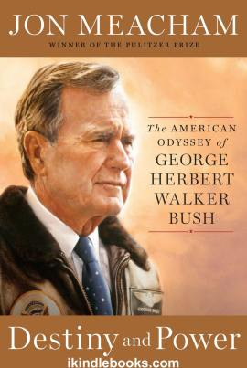 Ebook Destiny and Power: The American Odyssey of George Herbert Walker Bush Free